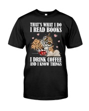 That's What I Do I Read Books I Drink Coffee Classic T-Shirt front