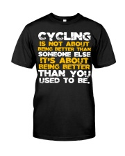 Cycling is about better than you used to be Classic T-Shirt front