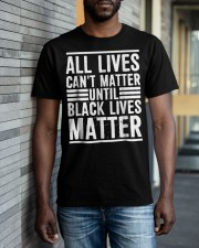 All Lives Can't Matter Classic T-Shirt apparel-classic-tshirt-lifestyle-front-40