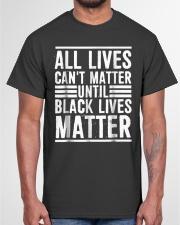 All Lives Can't Matter Classic T-Shirt garment-tshirt-unisex-front-03