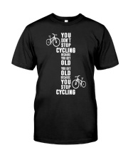You get old because you stop cycling Classic T-Shirt front
