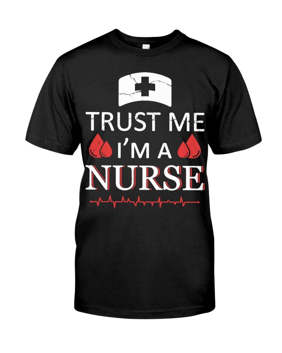 Trust Me I'm A Nurse T-shirt Classic T-Shirt