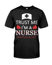 Trust Me I'm A Nurse T-shirt Classic T-Shirt front