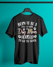 Born To Be A Stay-at-home Dog Mom Classic T-Shirt lifestyle-mens-crewneck-front-3