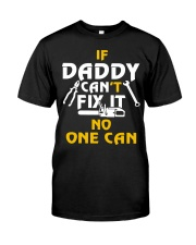 If Daddy Can't Fix It - No One Can Classic T-Shirt front