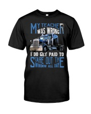 My Teacher Was Wrong Trucker Gift Funny Classic T-Shirt front