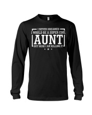 I Never Dreamed I Would Be A Super Cool Aunt Long Sleeve Tee thumbnail