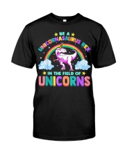 Be A Unicornasaurus Rex In The Filed Of Unicorns Classic T-Shirt front