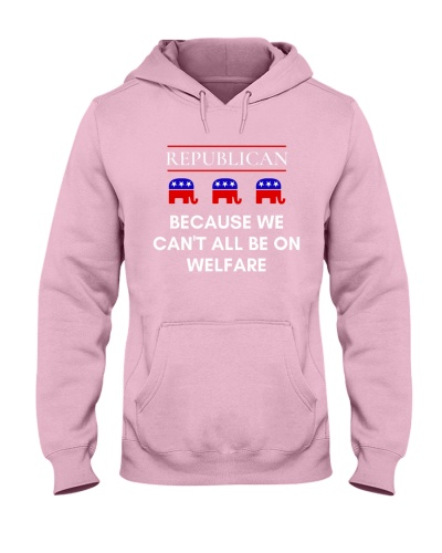 Republican - Because We Can't All Be On Welfare