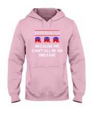 Republican - Because We Can't All Be On Welfare Hooded Sweatshirt front