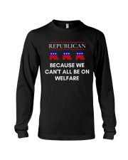Republican - Because We Can't All Be On Welfare Long Sleeve Tee thumbnail