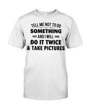 Tell me not to do something Classic T-Shirt front