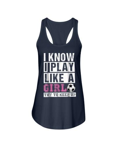 I Know I Play Like A Girl Soccer TShirts