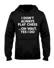 I Don't Always Play Chess - F Hooded Sweatshirt front