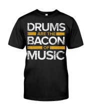 Drums Are The Bacon Of Music  Drums Gi Classic T-Shirt front