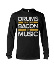 Drums Are The Bacon Of Music  Drums Gi Long Sleeve Tee thumbnail