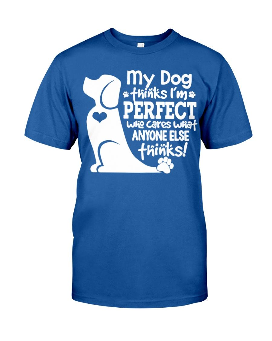 My Dog Thinks I'm Perfect Classic T-Shirt
