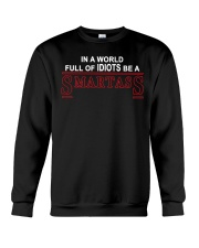 In A World Full Of Idiots Be A Smartass Crewneck Sweatshirt thumbnail