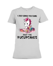 I JUST BAKED YOU SOME SHUT THE FUCUPCAKES Premium Fit Ladies Tee thumbnail