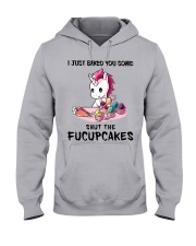 I JUST BAKED YOU SOME SHUT THE FUCUPCAKES Hooded Sweatshirt thumbnail