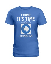 I think it's time you went to antarctica Ladies T-Shirt thumbnail