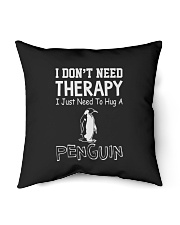 """I Don't Need Therapy I Just Need To Hug A Penguin Indoor Pillow - 18"""" x 18"""" thumbnail"""