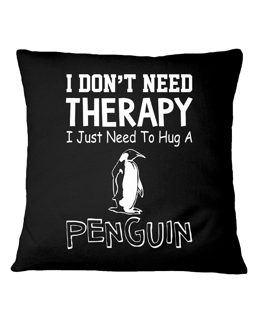 I Don't Need Therapy I Just Need To Hug A Penguin Square Pillowcase