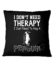 I Don't Need Therapy I Just Need To Hug A Penguin Square Pillowcase front