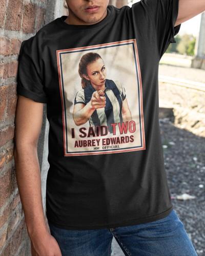 aubrey edwards i said two shirt