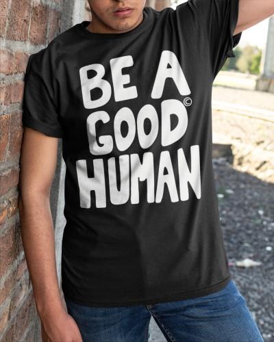 be a good human shirt