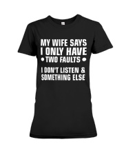 My Wife Says I Only Have 2 Faults Premium Fit Ladies Tee thumbnail