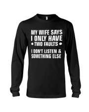 My Wife Says I Only Have 2 Faults Long Sleeve Tee thumbnail