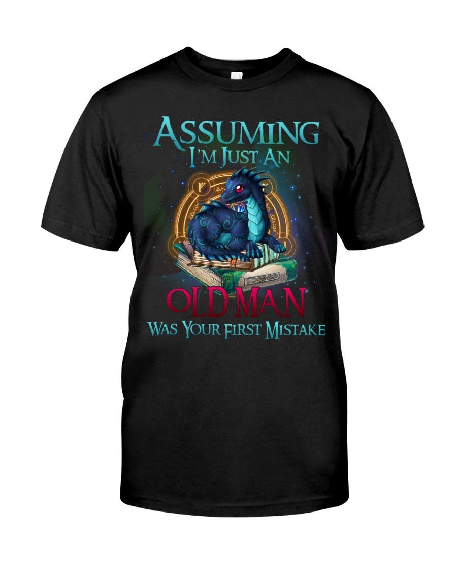 ASSUMING I'M JUST AN OLD MAN WAS YOUR 1ST MISTAKE Classic T-Shirt