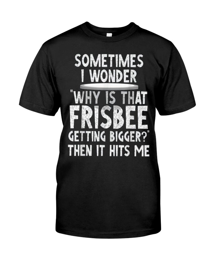 WHY IS THAT FRISBEE GETTING BIGGER JOKE T SHIRT 2 Classic T-Shirt