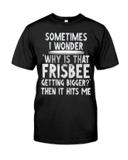 WHY IS THAT FRISBEE GETTING BIGGER JOKE T SHIRT 2 Classic T-Shirt front