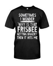 WHY IS THAT FRISBEE GETTING BIGGER JOKE T SHIRT 2 Premium Fit Mens Tee thumbnail