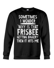 WHY IS THAT FRISBEE GETTING BIGGER JOKE T SHIRT 2 Crewneck Sweatshirt thumbnail