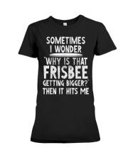 WHY IS THAT FRISBEE GETTING BIGGER JOKE T SHIRT 2 Premium Fit Ladies Tee thumbnail