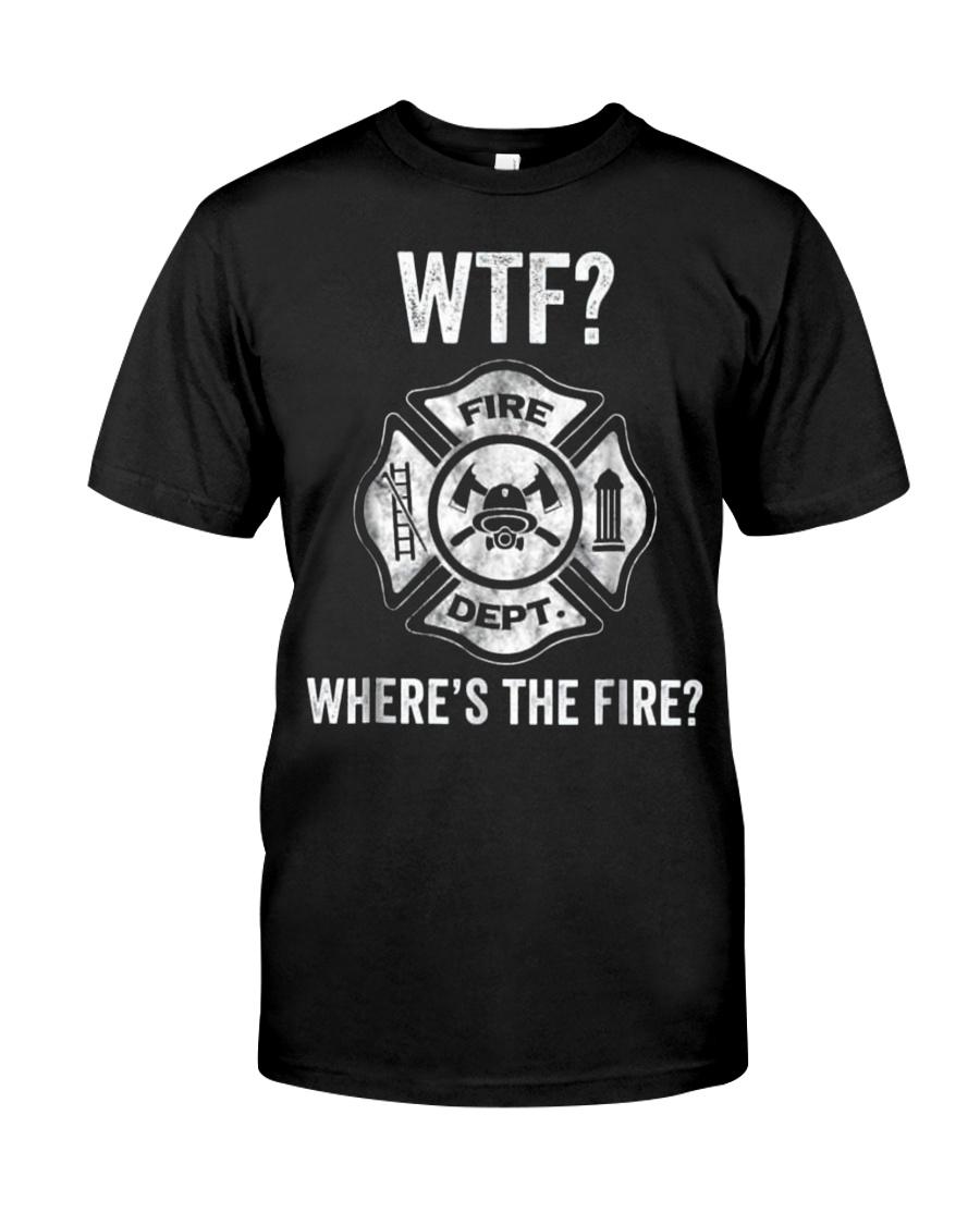 WTF WHERES THE FIRE FIREMAN FIREFIGHTER DEPARTMENT Classic T-Shirt