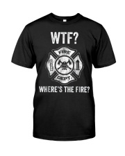 WTF WHERES THE FIRE FIREMAN FIREFIGHTER DEPARTMENT Classic T-Shirt front