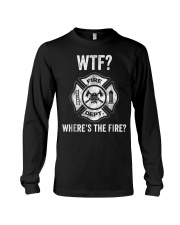 WTF WHERES THE FIRE FIREMAN FIREFIGHTER DEPARTMENT Long Sleeve Tee thumbnail