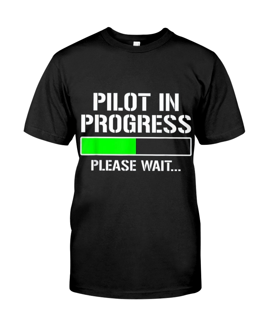 PILOT IN PROGRESS T SHIRT FUNNY FLIGHT SCHOOL STUD Classic T-Shirt