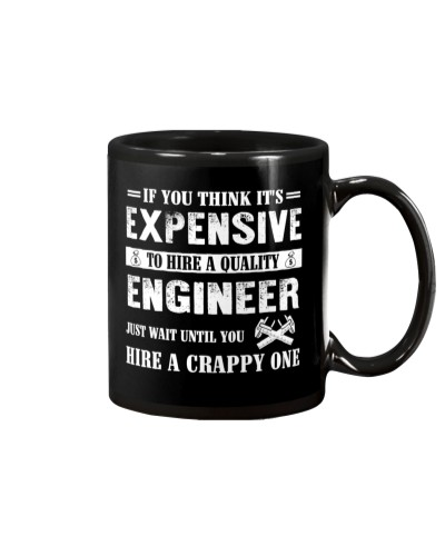 IF YOU THINK IT'S EXPENSIVE ENGINEER