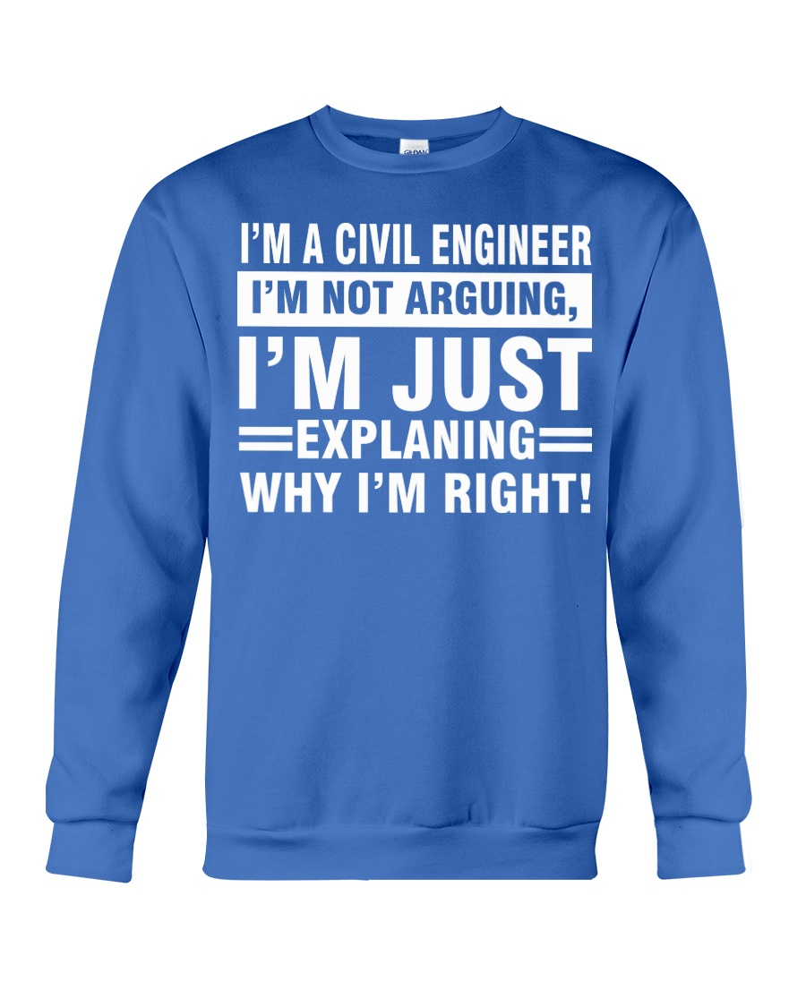 CIVIL ENGINEER I AM NOT ARGUING Crewneck Sweatshirt