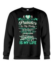 MISSING MY PAINTER LOVING IS MY LIFE Crewneck Sweatshirt front