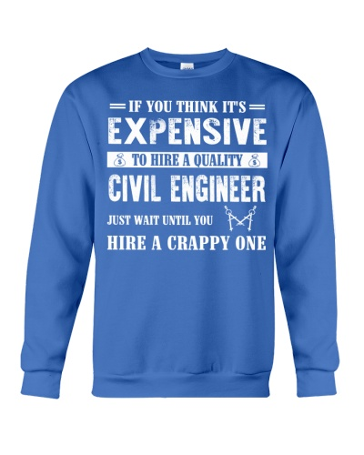 IF YOU THINK IT'S EXPENSIVE Civil Engineer