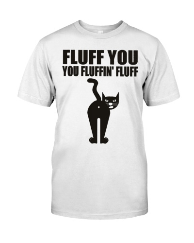 Fluff You You Fluffin' Fluff Funny Cat Kitten