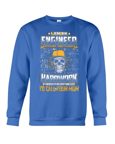 ENGINEER BECAUSE I DONT MIND HARDWORK