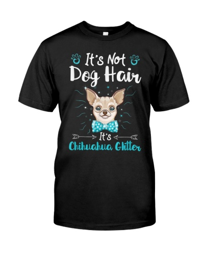 It's Not Dog Hair It's Chihuahua Glitter