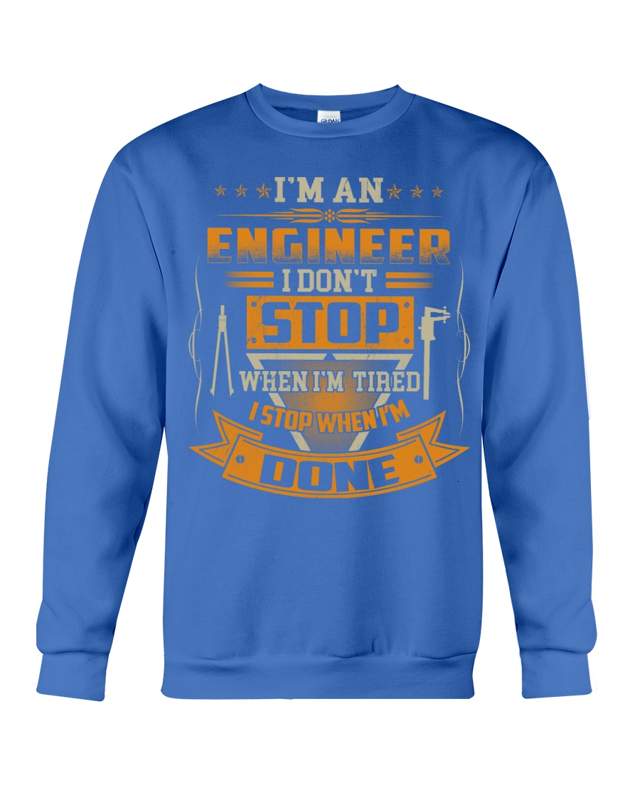 ENGINEER I DONT STOP WHEN I AM TIRED Crewneck Sweatshirt